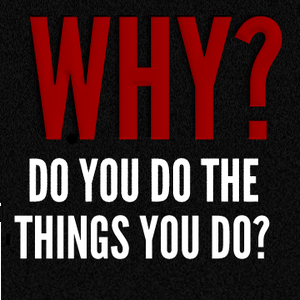 Why Do You Do Things You Do?